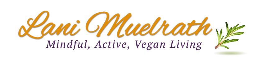Lani Muelrath | Mindful, Active, Vegan Living